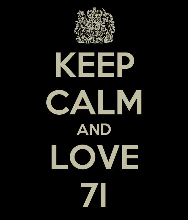 KEEP CALM AND LOVE 7I