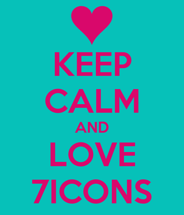 KEEP CALM AND LOVE 7ICONS