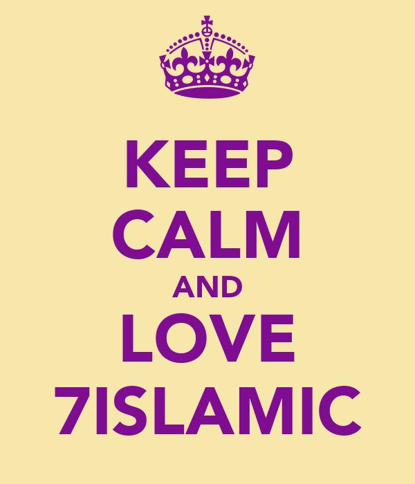 KEEP CALM AND LOVE 7ISLAMIC