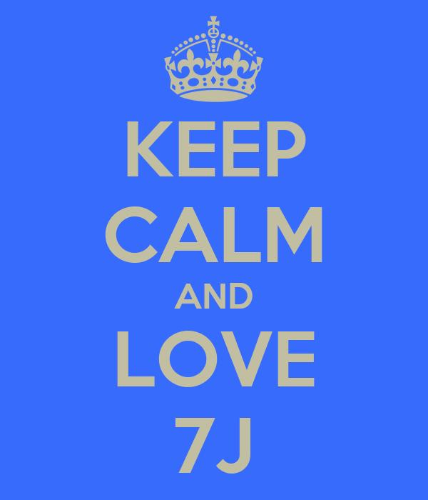 KEEP CALM AND LOVE 7J