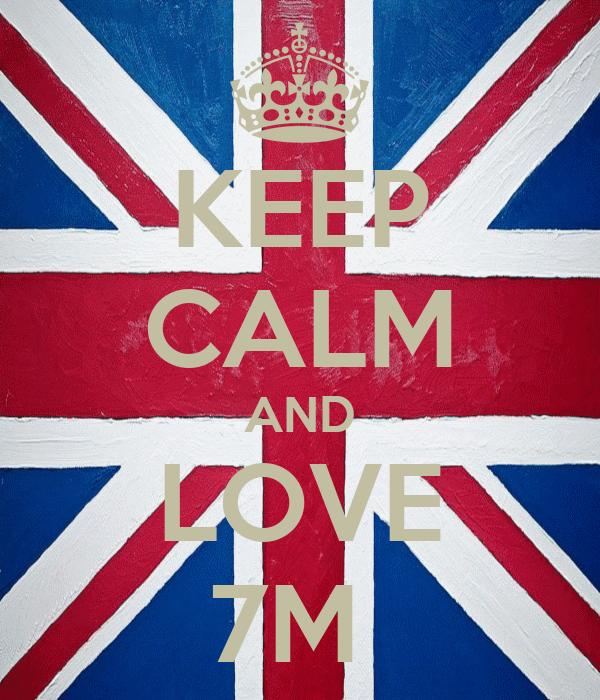 KEEP CALM AND LOVE 7M