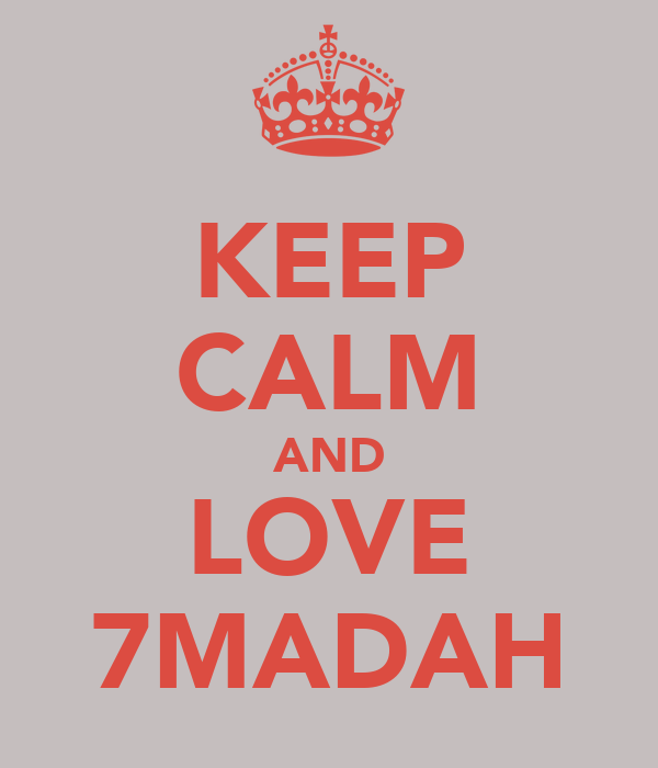 KEEP CALM AND LOVE 7MADAH