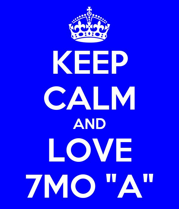 """KEEP CALM AND LOVE 7MO """"A"""""""