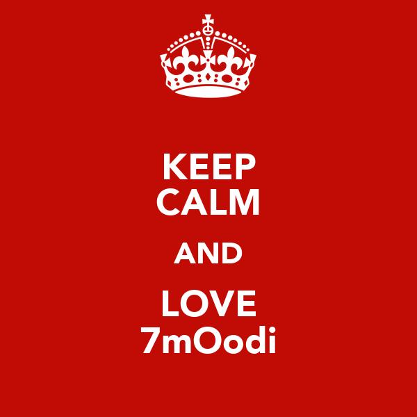 KEEP CALM AND LOVE 7mOodi