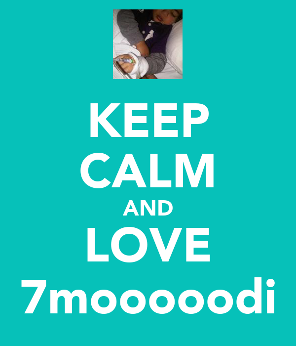KEEP CALM AND LOVE 7mooooodi