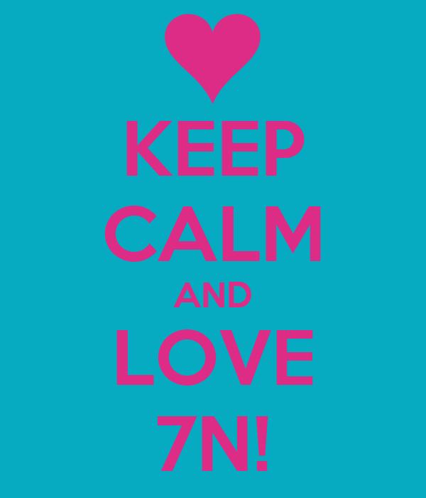 KEEP CALM AND LOVE 7N!