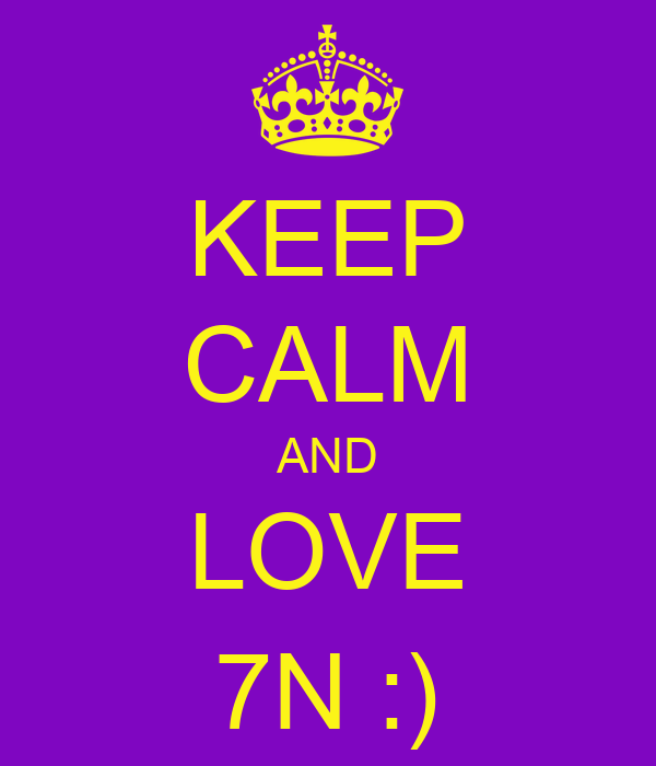 KEEP CALM AND LOVE 7N :)