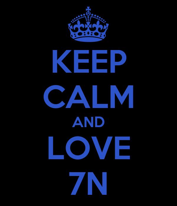 KEEP CALM AND LOVE 7N