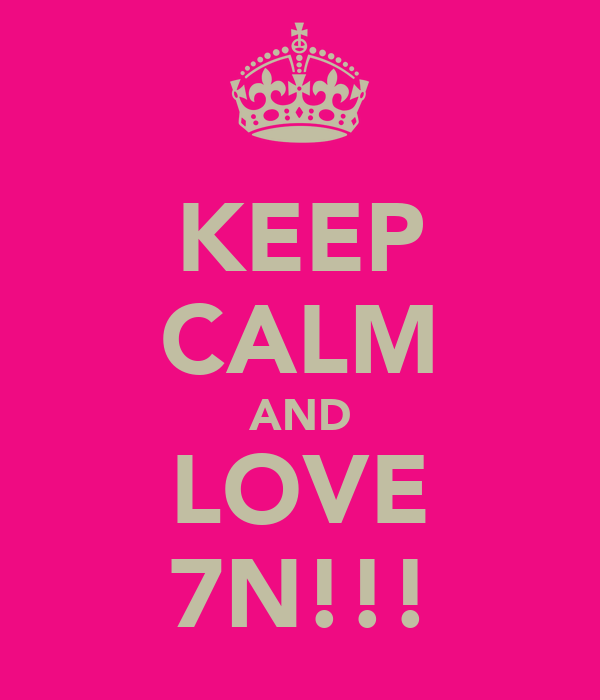 KEEP CALM AND LOVE 7N!!!