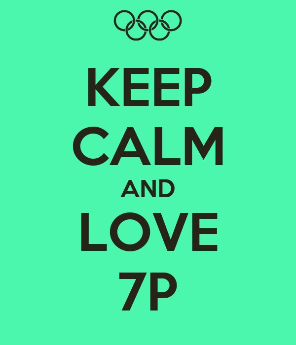 KEEP CALM AND LOVE 7P