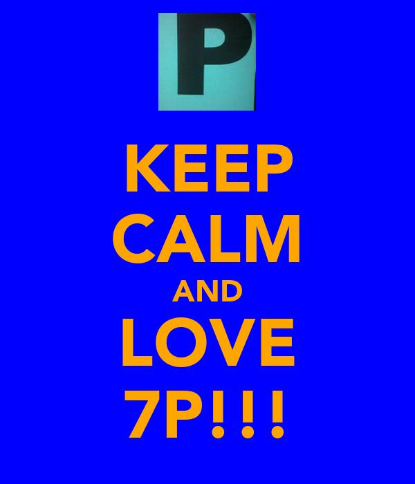 KEEP CALM AND LOVE 7P!!!
