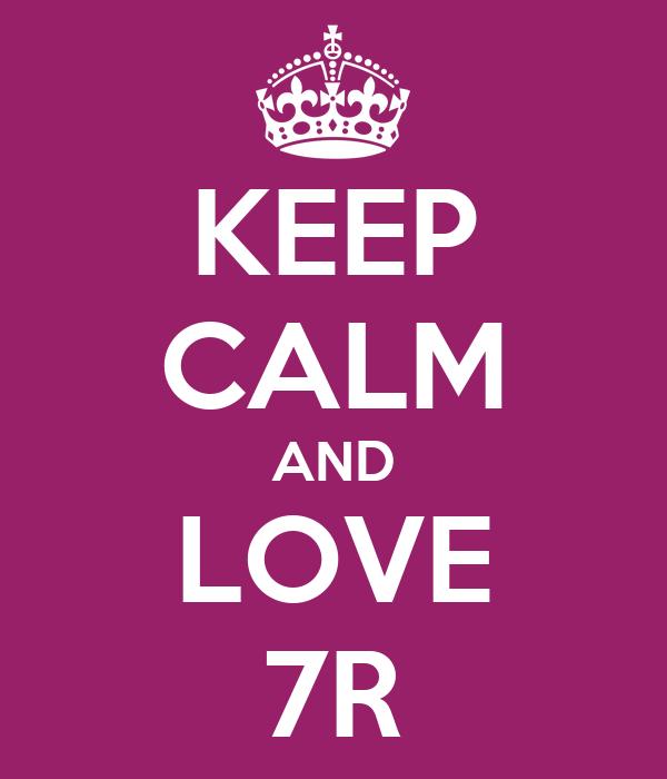 KEEP CALM AND LOVE 7R