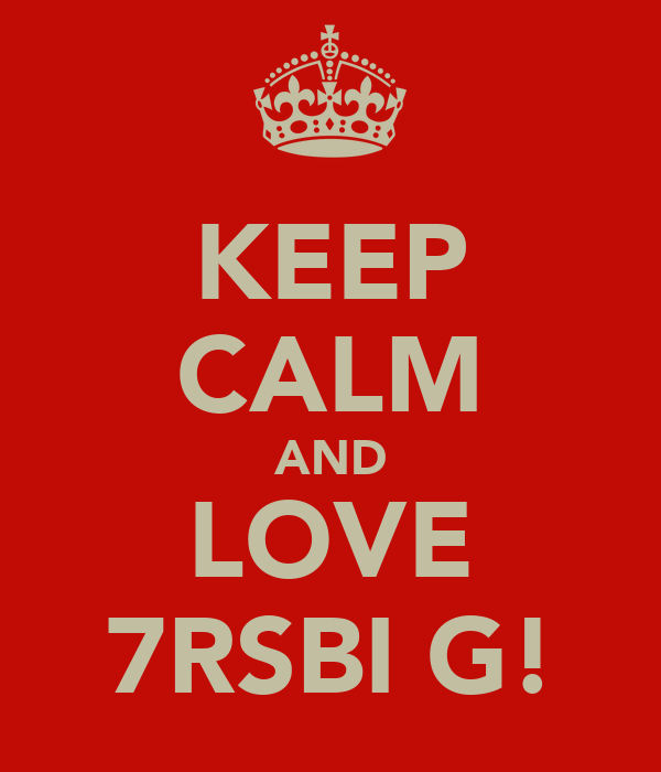KEEP CALM AND LOVE 7RSBI G!