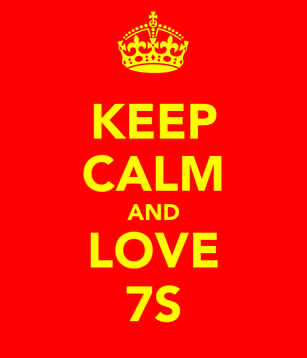 KEEP CALM AND LOVE 7S