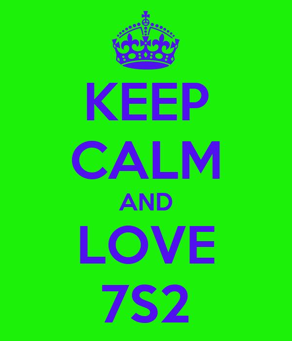KEEP CALM AND LOVE 7S2