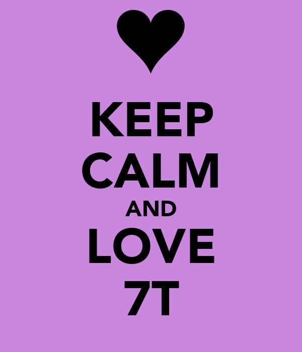 KEEP CALM AND LOVE 7T