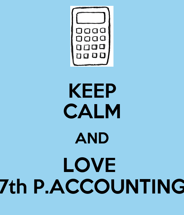 KEEP CALM AND LOVE  7th P.ACCOUNTING