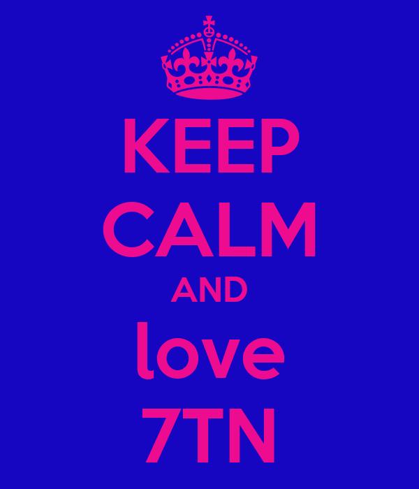 KEEP CALM AND love 7TN