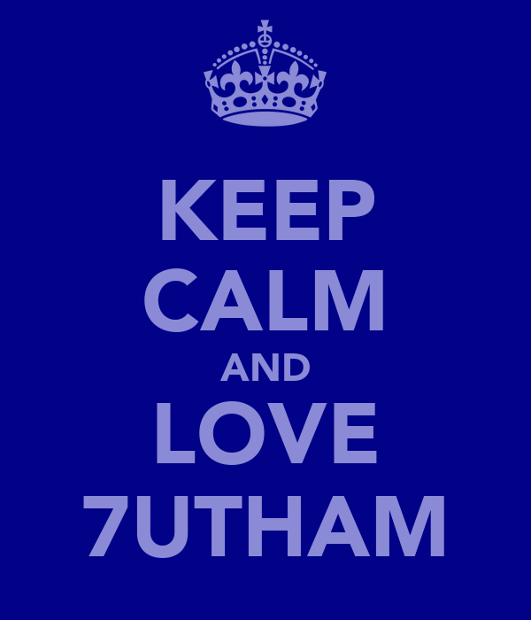 KEEP CALM AND LOVE 7UTHAM