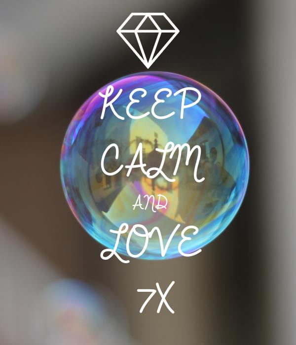 KEEP CALM AND LOVE 7X