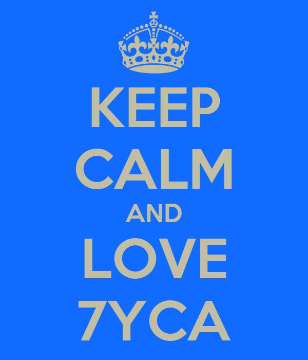 KEEP CALM AND LOVE 7YCA