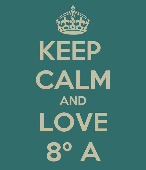 KEEP  CALM AND LOVE 8º A