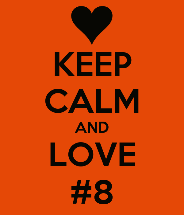 KEEP CALM AND LOVE #8