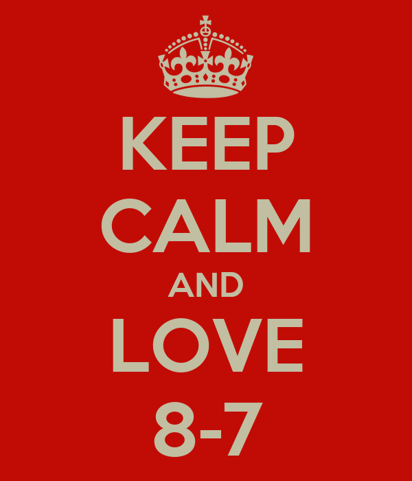 KEEP CALM AND LOVE 8-7