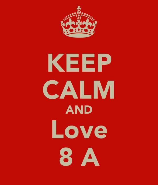 KEEP CALM AND Love 8 A