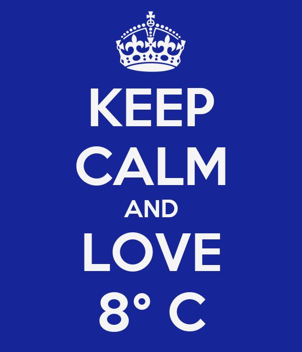 KEEP CALM AND LOVE 8° C
