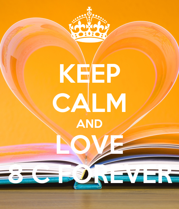 KEEP CALM AND LOVE 8 C FOREVER