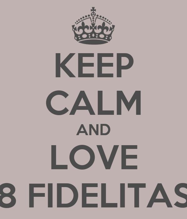 KEEP CALM AND LOVE 8 FIDELITAS
