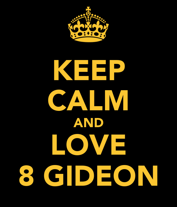 KEEP CALM AND LOVE 8 GIDEON