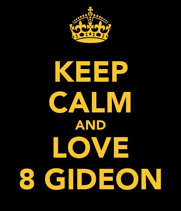 KEEP CALM AND LOVE 8 GIDEON