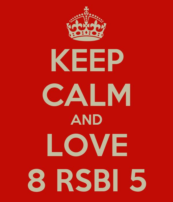 KEEP CALM AND LOVE 8 RSBI 5