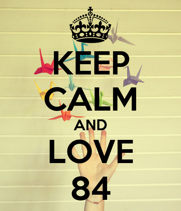 KEEP CALM AND LOVE 84