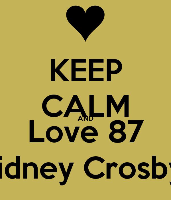 KEEP CALM AND Love 87 Sidney Crosby
