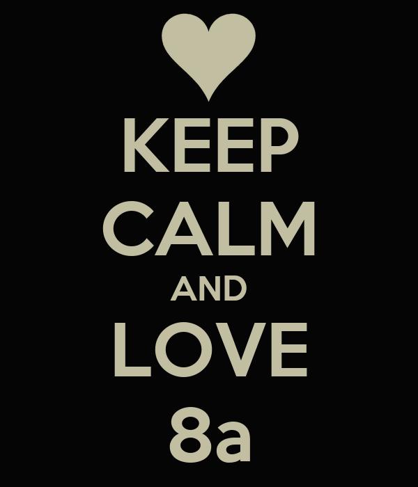 KEEP CALM AND LOVE 8a