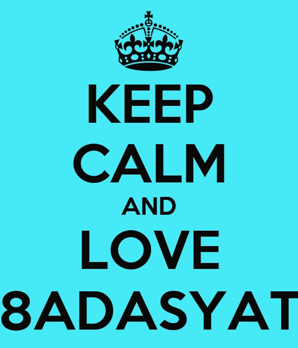 KEEP CALM AND LOVE 8ADASYAT