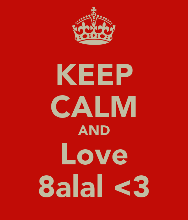 KEEP CALM AND Love 8alal <3