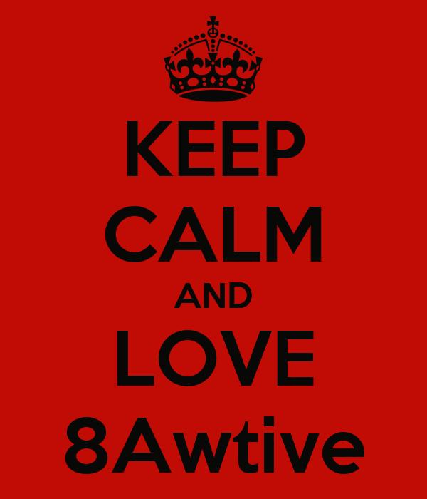 KEEP CALM AND LOVE 8Awtive