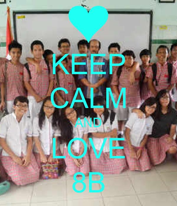 KEEP CALM AND LOVE 8B