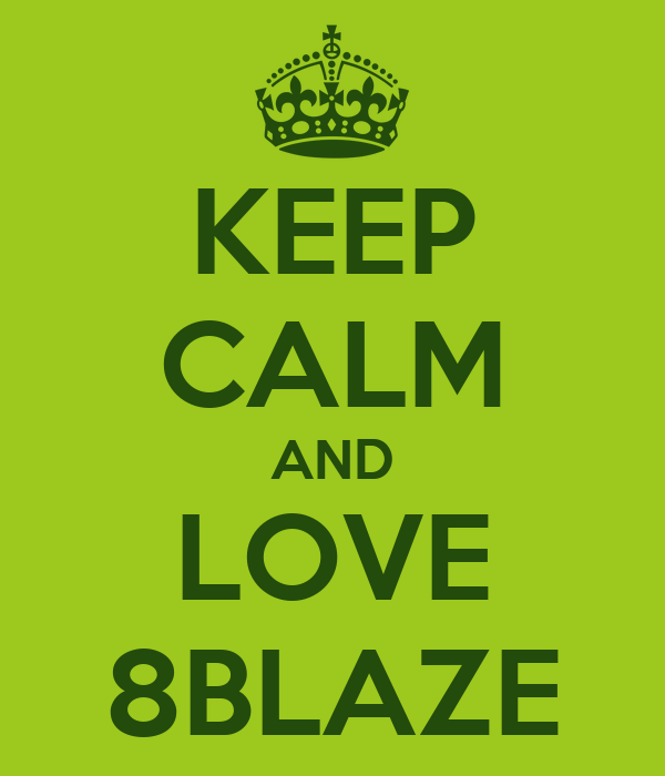KEEP CALM AND LOVE 8BLAZE
