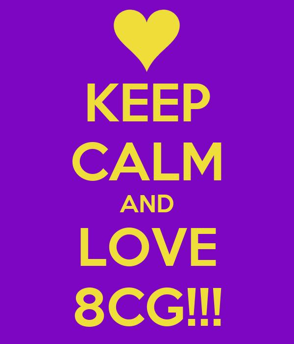 KEEP CALM AND LOVE 8CG!!!