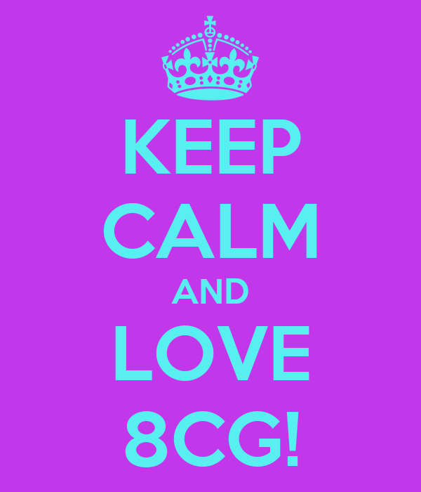 KEEP CALM AND LOVE 8CG!