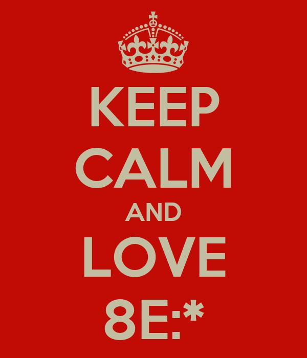 KEEP CALM AND LOVE 8E:*
