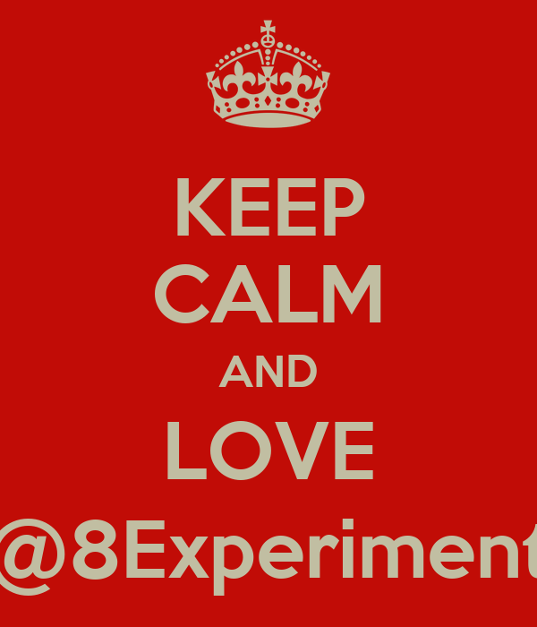 KEEP CALM AND LOVE @8Experiment