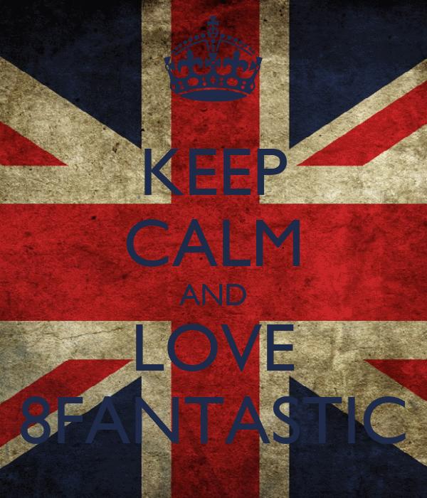 KEEP CALM AND LOVE 8FANTASTIC
