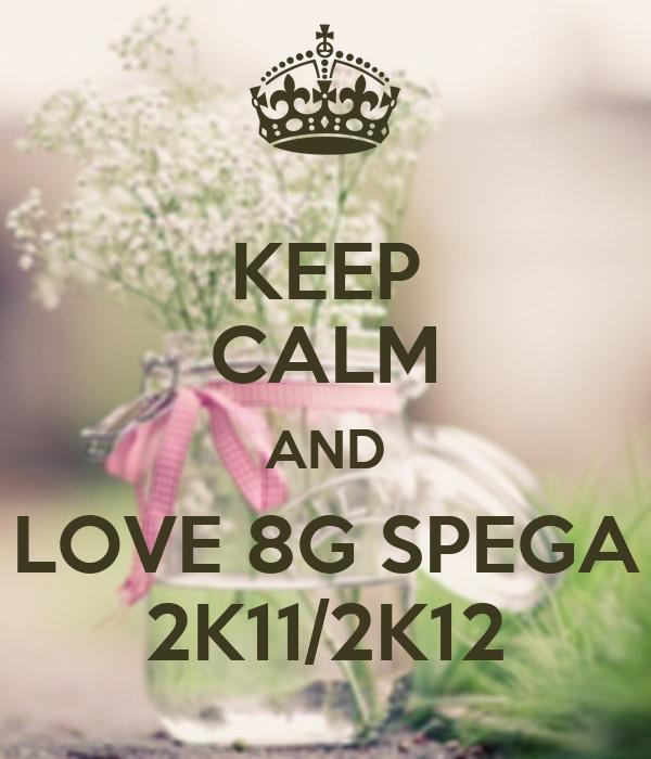 KEEP CALM AND LOVE 8G SPEGA 2K11/2K12