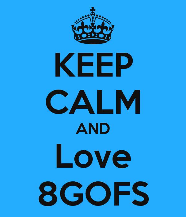 KEEP CALM AND Love 8GOFS